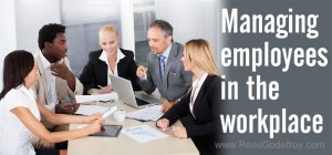 Managing Employees In The Workplace