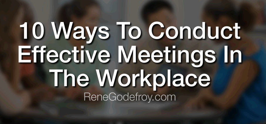 10 Ways To Conduct Effective Meetings In The Workplace