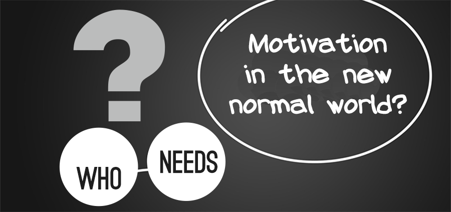 Motivation in the new normal world