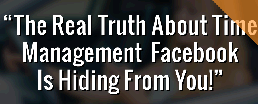The Real Truth Facebook Prays You Never Find Out About Time Management